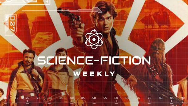 Science-Fiction Weekly – Breaking Down The New Solo Trailer