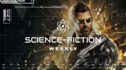 Science-Fiction Weekly – Deus Ex: Mankind Divided, Valley, Arrival