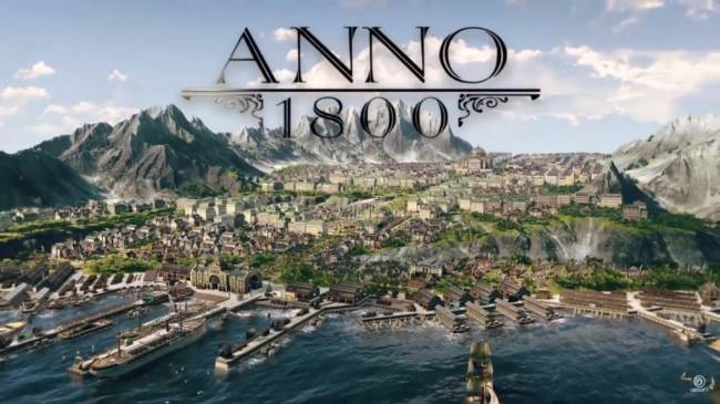 Anno 1800 Announced for PC by Ubisoft at Gamescom; Coming Winter 2018