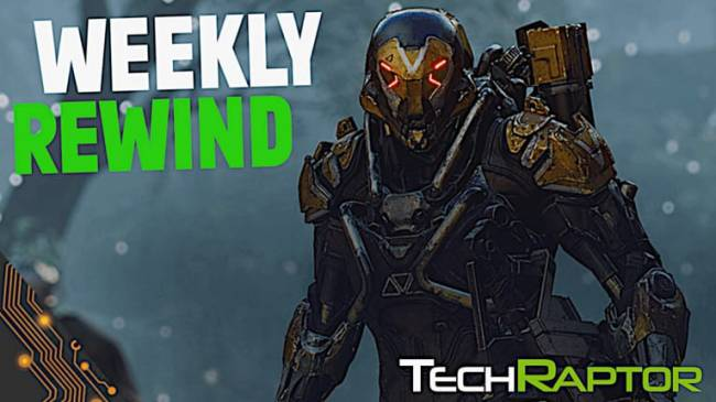 Weekly Rewind | Latest Gaming News | Episode 12 - The Future of Anthem, The last of Us heads to HBO, and more!