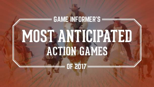 Our 10 Most Anticipated Action Games Of 2017