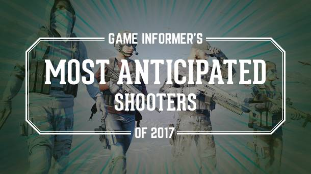 Our Most Anticipated Shooters Of 2017