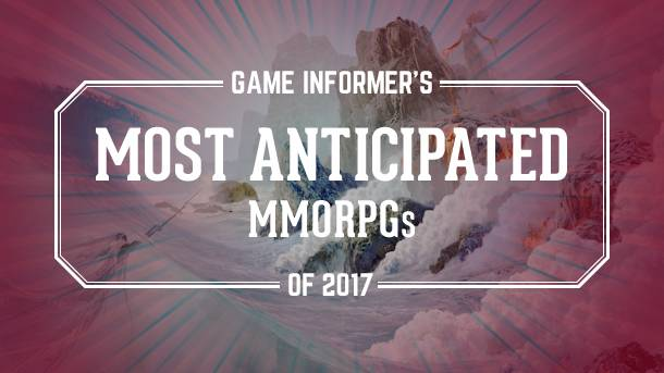 Our 5 Most Anticipated MMORPGs Of 2017