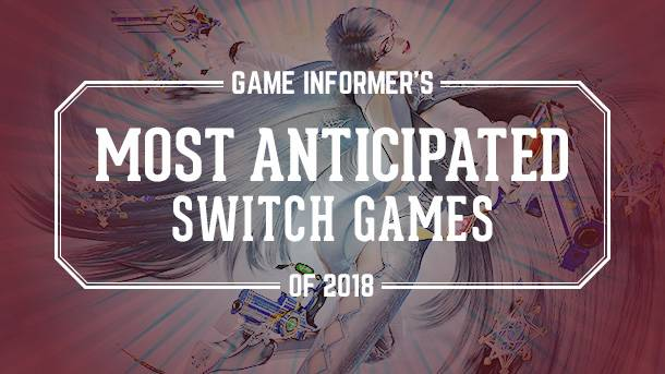 Our 10 Most Anticipated Switch Games Of 2018