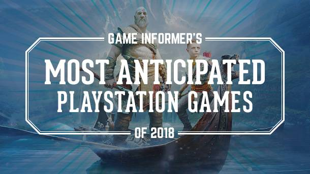 Our 10 Most Anticipated PlayStation 4 Games Of 2018