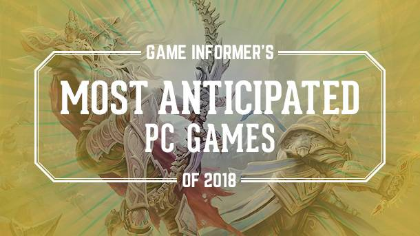 Our Most Anticipated PC Games Of 2018