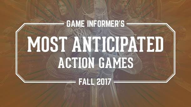 Our 10 Most Anticipated Action Games Of Fall 2017