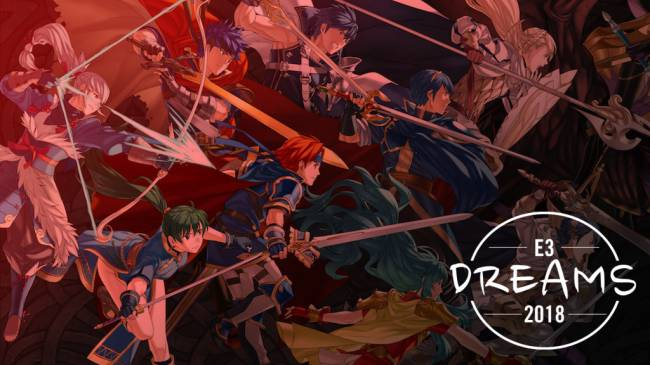 E3 2018 Dreams — I Want a First Look at Fire Emblem Gracing the Nintendo Switch